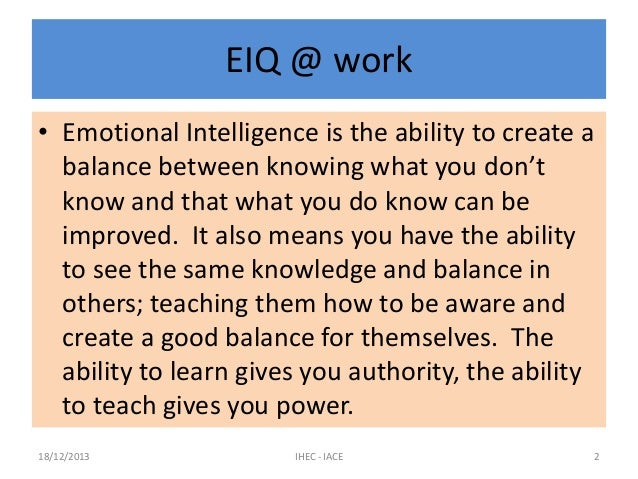 EIQ @ work • Emotional Intelligence is the ability to create a balance between knowing what you don't know and that what y...