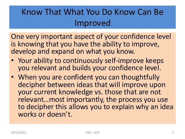 Know That What You Do Know Can Be Improved One very important aspect of your confidence level is knowing that you have the...