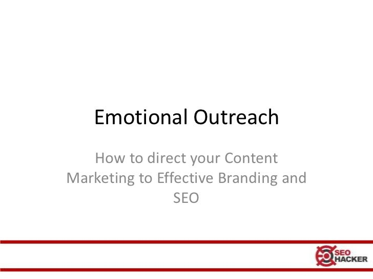 Emotional Outreach   How to direct your ContentMarketing to Effective Branding and                SEO