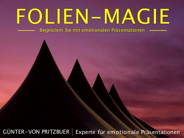 FOLIEN-MAGIEBegeistern Sie mit emotionalen Präsentationen Experte für emotionale PräsentationenGÜNTER-VON PRITZBUER
