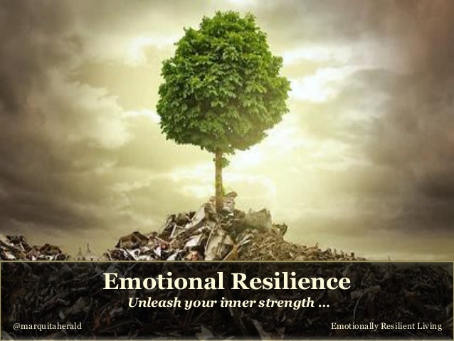 what is emotional resilience Emotional resilience  many of our frustrations and yet, showing tears as a  form of emotion is generally not seen as a powerful move in business parents.