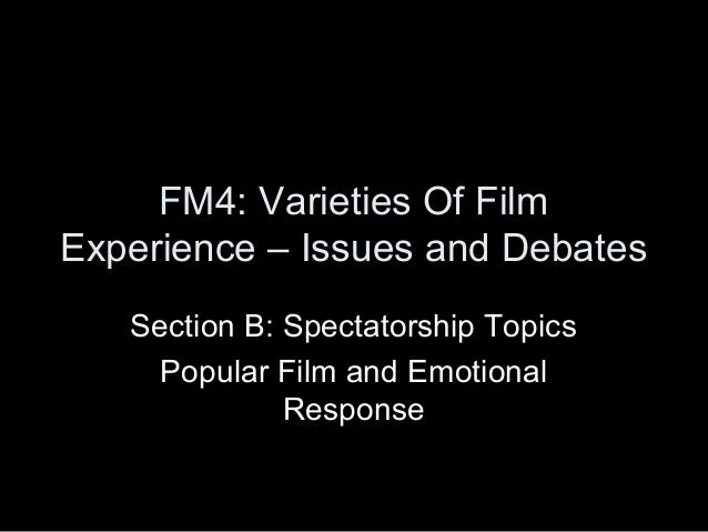 FM4: Varieties Of Film  Experience – Issues and Debates  Section B: Spectatorship Topics  Popular Film and Emotional  Resp...
