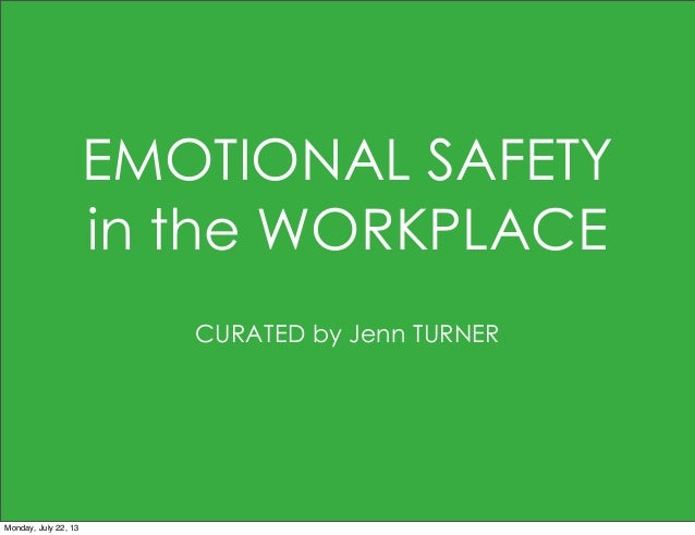EMOTIONAL SAFETY in the WORKPLACE CURATED by Jenn TURNER Monday, July 22, 13