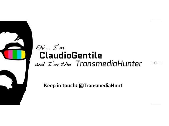 @TransmediaHunt Emotional Transmedia Storytelling Prima di cominciare… Claudio Gentile www.claudiogentile.it
