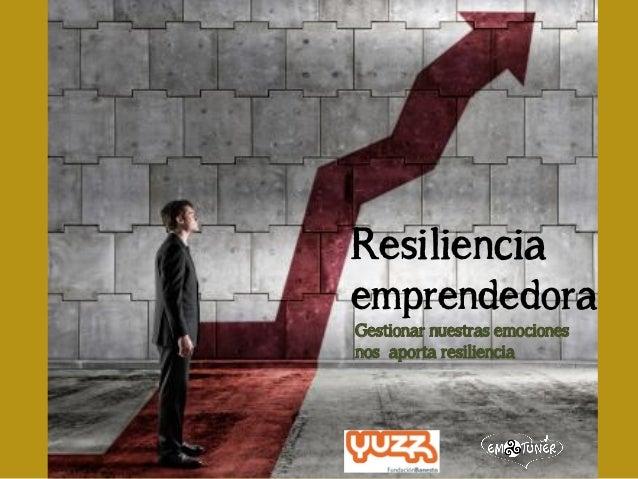 ResilienciaemprendedoraGestionar nuestras emocionesnos aporta resiliencia