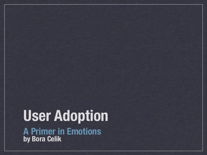 User AdoptionA Primer in Emotionsby Bora Celik