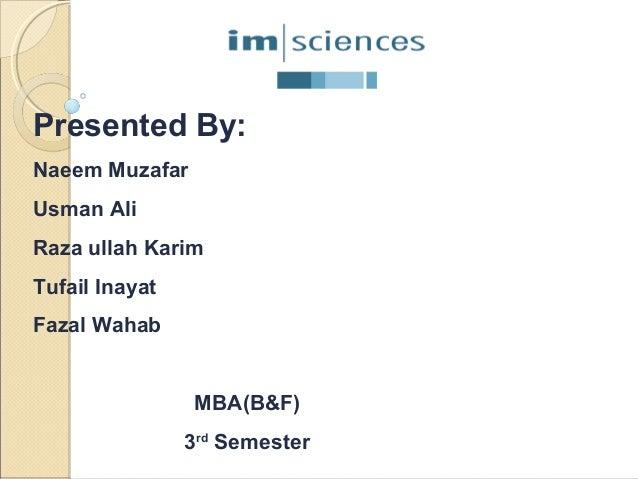 Presented By: Naeem Muzafar Usman Ali Raza ullah Karim Tufail Inayat Fazal Wahab  MBA(B&F) 3rd Semester