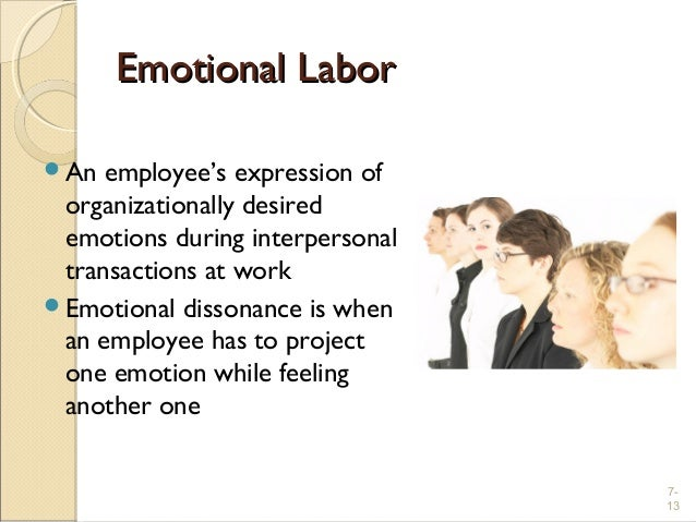 emotional dissonance Abstract: emotional labor, defined as the process of regulating feelings and  expressions as part of the work role, is a major characteristic in call.