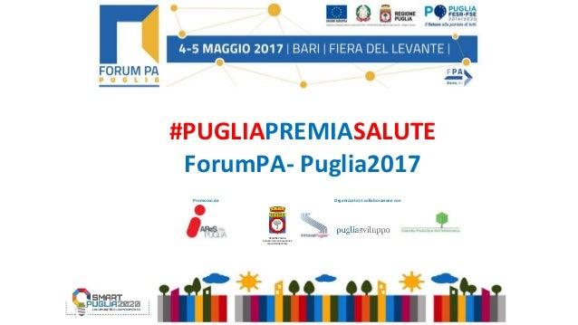 Promosso da Organizzato in collaborazione con #PUGLIAPREMIASALUTE ForumPA- Puglia2017 REGIONE PUGLIA Sezione ricerca innov...