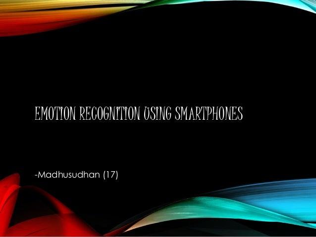 EMOTION RECOGNITION USING SMARTPHONES  -Madhusudhan (17)
