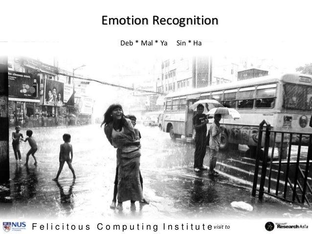 Emotion Recognition F e l i c i t o u s C o m p u t i n g I n s t i t u t e visit to Deb * Mal * Ya Sin * Ha
