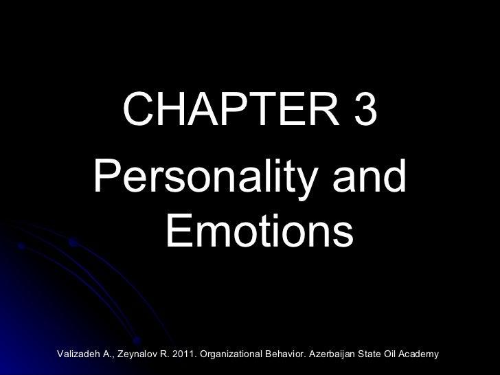 <ul><li>CHAPTER 3 </li></ul><ul><li>Personality and Emotions </li></ul>Valizadeh A., Zeynalov R. 2011. Organizational Beha...
