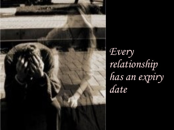 Every relationship  has an expiry date