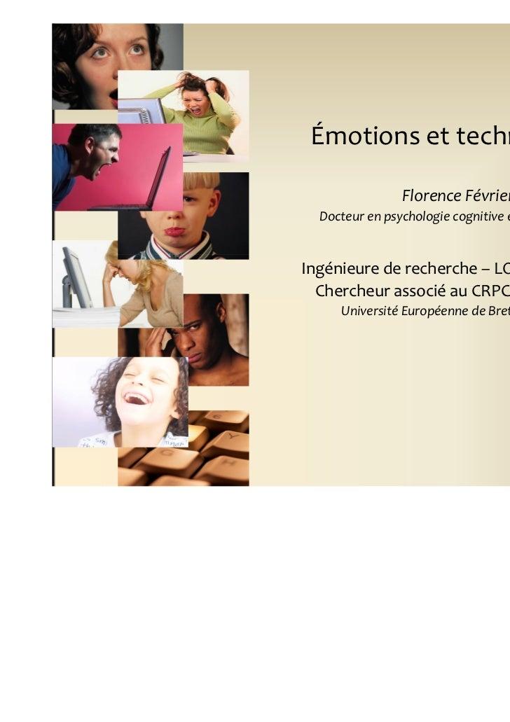 Émotions et technologies                Florence Février  Docteur en psychologie cognitive et ergonomiqueIngénieure de rec...
