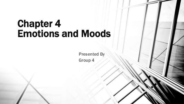 Chapter 4  Emotions and Moods  Presented By  Group 4