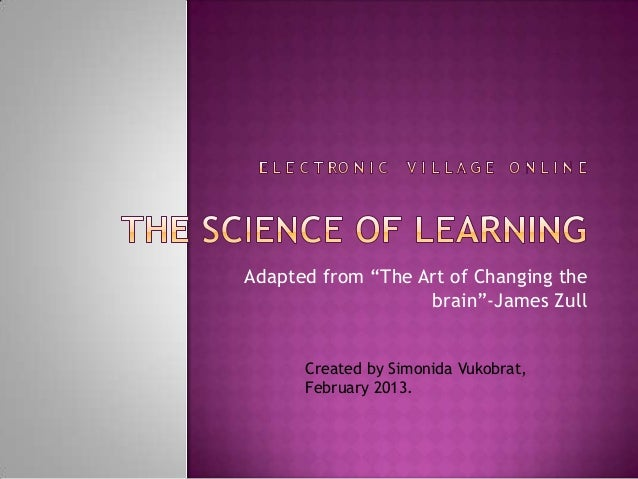 """Adapted from """"The Art of Changing the                   brain""""-James Zull      Created by Simonida Vukobrat,      February..."""