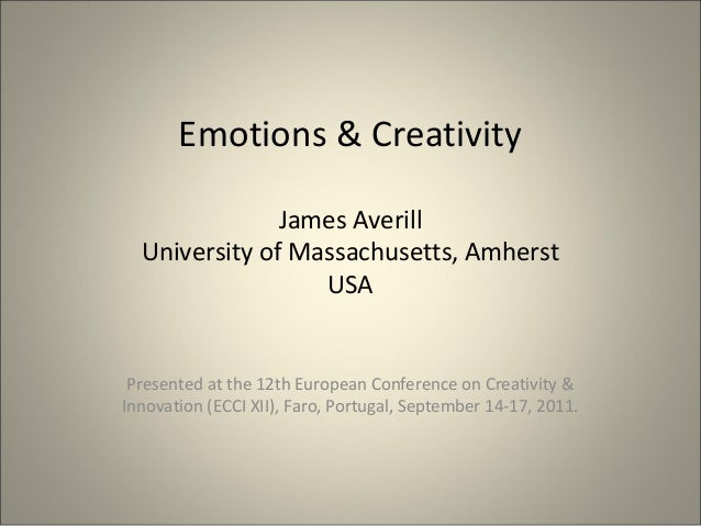 Emotions & CreativityJames AverillUniversity of Massachusetts, AmherstUSAPresented at the 12th European Conference on Crea...