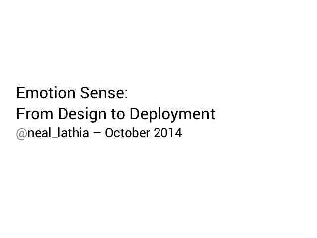 Emotion Sense:  From Design to Deployment  @neal_lathia – October 2014