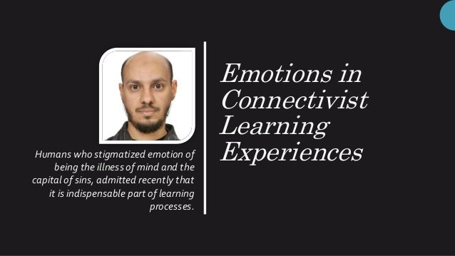 Emotions in Connectivist Learning ExperiencesHumans who stigmatized emotion of being the illness of mind and the capital o...