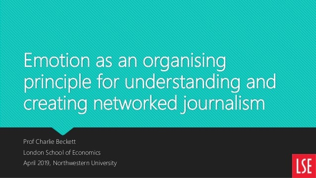 Emotion as an organising principle for understanding and creating networked journalism Prof Charlie Beckett London School ...