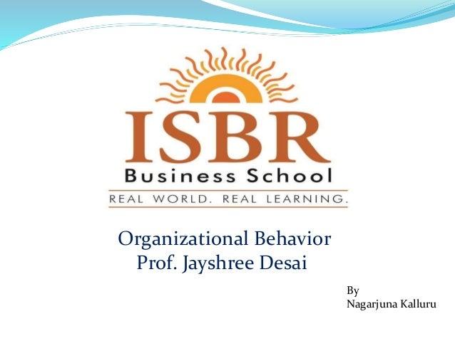 Organizational Behavior Prof. Jayshree Desai By Nagarjuna Kalluru