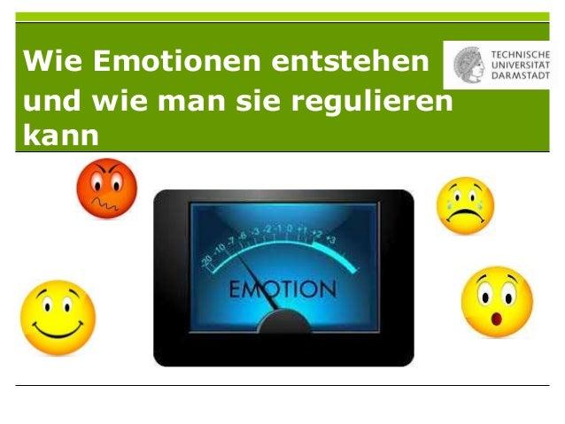 Wie Emotionen entstehenund wie man sie regulierenkann