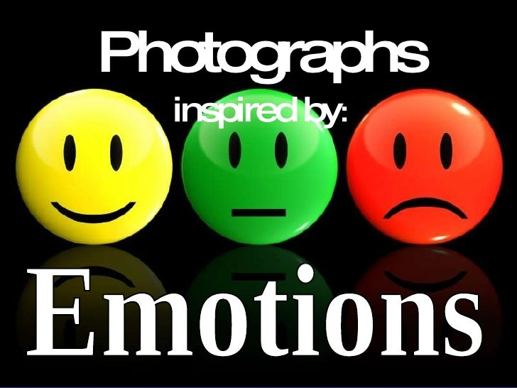 Photographs  inspired by : Emotions