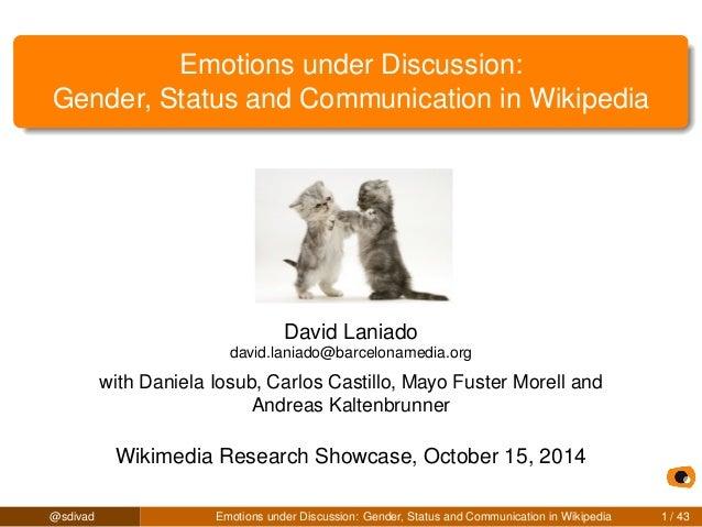 Emotions under Discussion:  Gender, Status and Communication in Wikipedia  David Laniado  david.laniado@barcelonamedia.org...