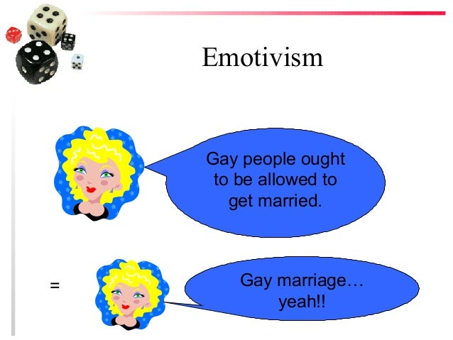 emotivism and gay marriage Check out our top free essays on relativism emotivism or ethical egoism on gay marriage to help you write your own essay.