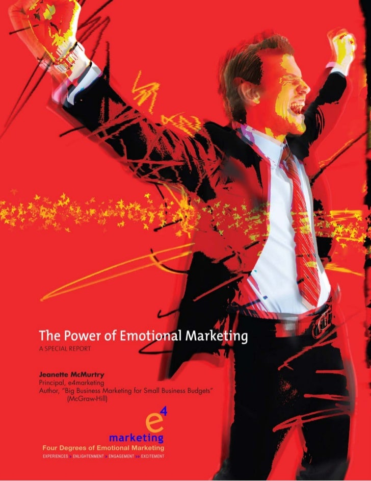"The Power of Emotional Marketing                            A Special Report by the Author of            ""Big Business Mar..."