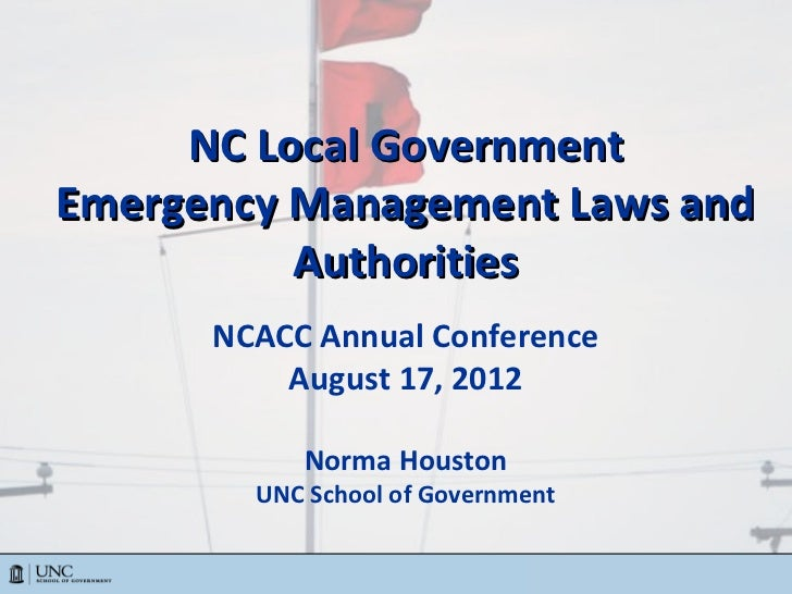 NC Local GovernmentEmergency Management Laws and          Authorities      NCACC Annual Conference          August 17, 201...