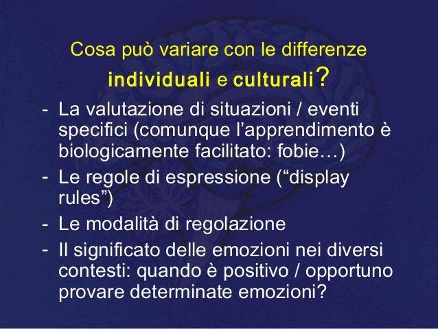 Cosa può variare con le differenze individuali e culturali? - La valutazione di situazioni / eventi specifici (comunque l'...