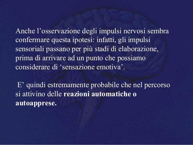 Anche l'osservazione degli impulsi nervosi sembra confermare questa ipotesi: infatti, gli impulsi sensoriali passano per p...