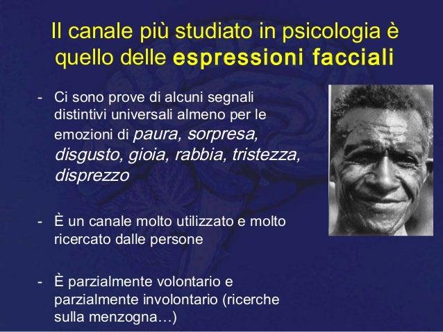 Il canale più studiato in psicologia è quello delle espressioni facciali - Ci sono prove di alcuni segnali distintivi univ...