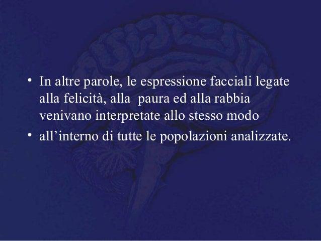 • In altre parole, le espressione facciali legate alla felicità, alla paura ed alla rabbia venivano interpretate allo stes...