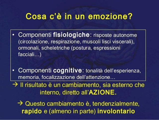 Cosa c'è in un emozione? • Componenti fisiologiche: risposte autonome (circolazione, respirazione, muscoli lisci viscerali...