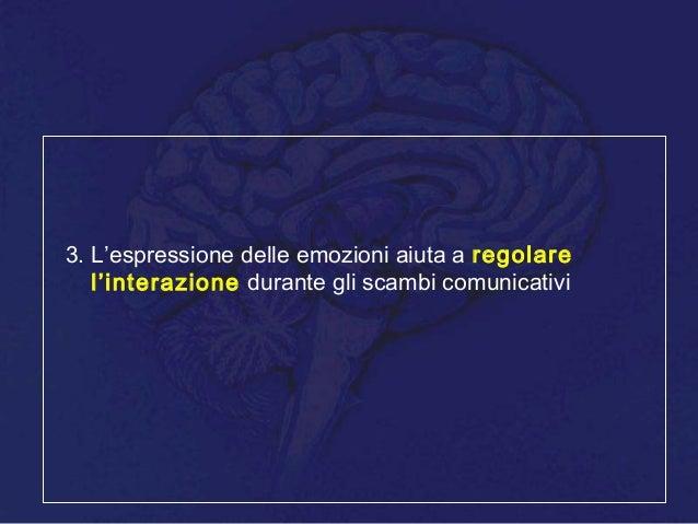 3. L'espressione delle emozioni aiuta a regolare l'interazione durante gli scambi comunicativi