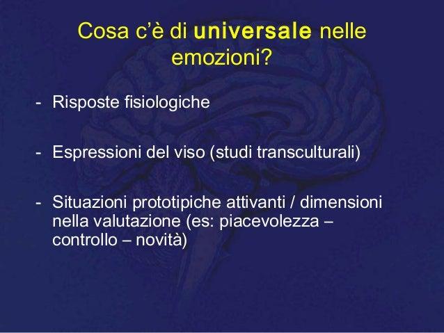 Cosa c'è di universale nelle emozioni? - Risposte fisiologiche - Espressioni del viso (studi transculturali) - Situazioni ...