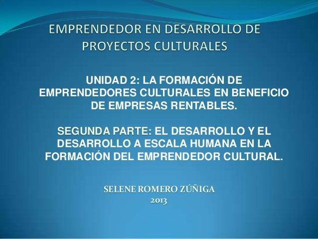 UNIDAD 2: LA FORMACIÓN DE EMPRENDEDORES CULTURALES EN BENEFICIO DE EMPRESAS RENTABLES. SEGUNDA PARTE: EL DESARROLLO Y EL D...