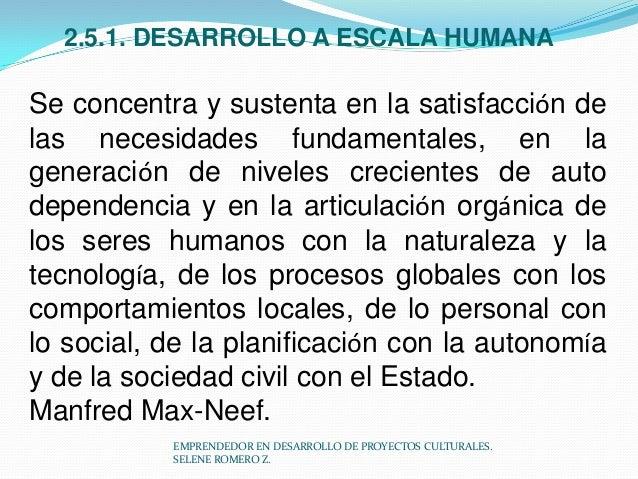 2.5.1. DESARROLLO A ESCALA HUMANA  Se concentra y sustenta en la satisfacción de las necesidades fundamentales, en la gene...