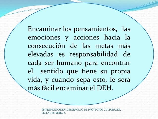 Encaminar los pensamientos, las emociones y acciones hacia la consecución de las metas más elevadas es responsabilidad de ...