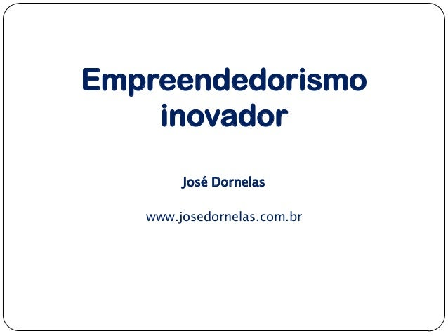 Empreendedorismo inovador José Dornelas www.josedornelas.com.br