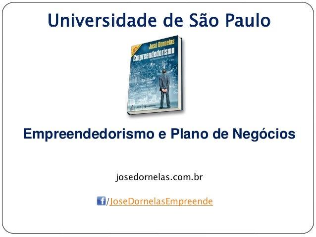 Universidade de São Paulo Empreendedorismo e Plano de Negócios josedornelas.com.br /JoseDornelasEmpreende