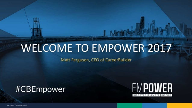 9/8/2017 © 2017 CareerBuilder Matt Ferguson, CEO of CareerBuilder WELCOME TO EMPOWER 2017