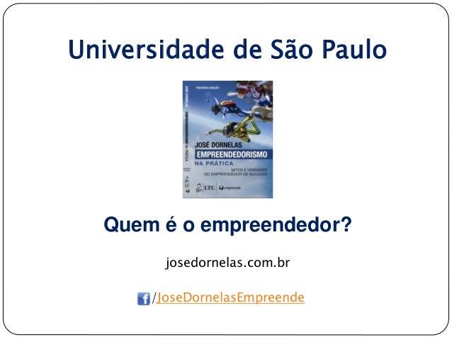 Universidade de São Paulo Quem é o empreendedor? josedornelas.com.br /JoseDornelasEmpreende