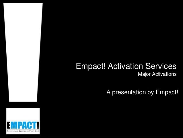 Empact! Activation Services Major Activations A presentation by Empact!