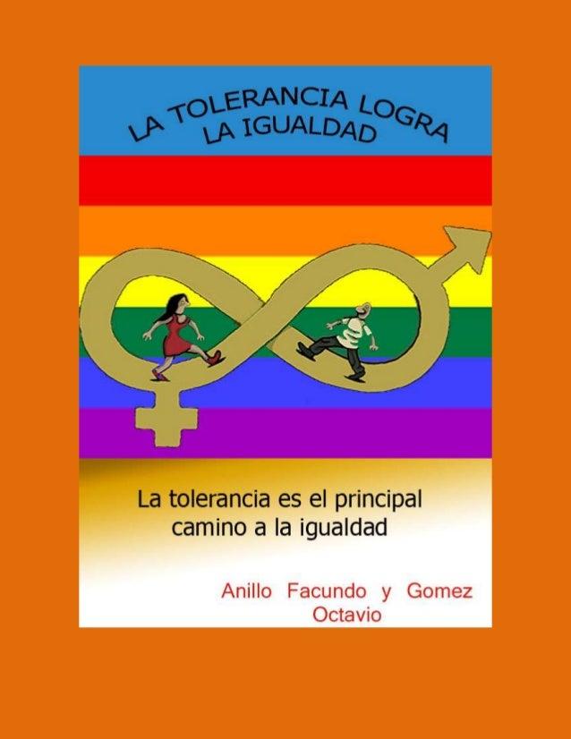 VP, ' LA IGUALDADOGQq     La tolerancia es el principal camino a Ia igualdad  Anillo Facundo y Gomez Octavio