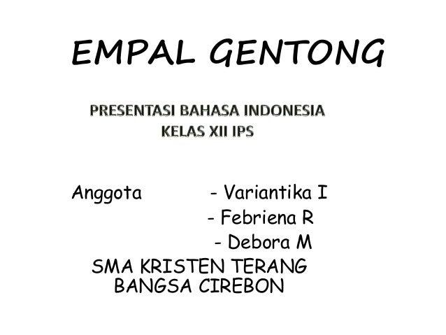 EMPAL GENTONG Anggota - Variantika I - Febriena R - Debora M SMA KRISTEN TERANG BANGSA CIREBON