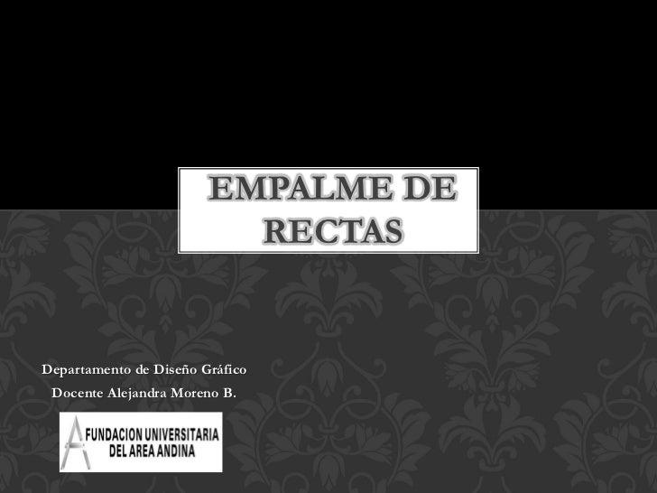 EMPALME DE                          RECTASDepartamento de Diseño Gráfico Docente Alejandra Moreno B.