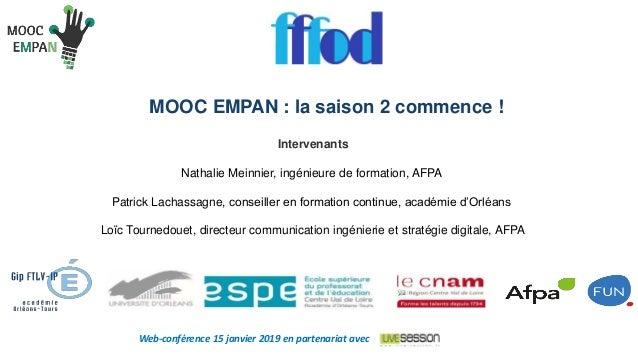 MOOC EMPAN : la saison 2 commence ! Intervenants Nathalie Meinnier, ingénieure de formation, AFPA Patrick Lachassagne, con...